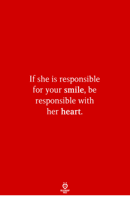 Heart, Smile, and Her: If she is responsible  for your smile, be  responsible with  her heart.