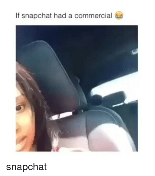 Memes, 🤖, and Commercial: If snapchat had a commercial snapchat