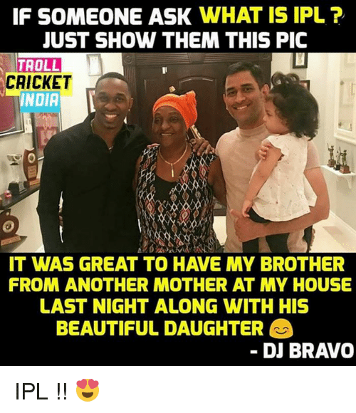 Brother From Another Mother: IF SOMEONE ASK WHAT IS IPL ?  JUST SHOW THEM THIS PIC  TAOLL  CRICKET  INDIA  IT WAS GREAT TO HAVE MY BROTHER  FROM ANOTHER MOTHER AT MY HOUSE  LAST NIGHT ALONG WITH HIS  BEAUTIFUL DAUGHTER  DJ BRAVO IPL !! 😍