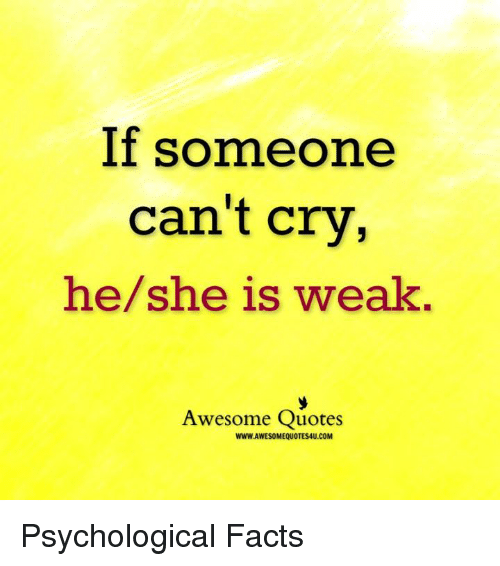 If Someone Can't Cry Heshe Is Weak Awesome Quotes
