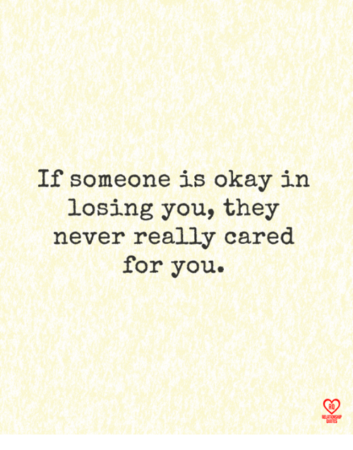 Memes, Okay, and Never: If someone is okay in  losing you, they  never really cared  for you.  R0