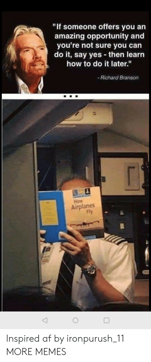 """you can do it: """"If someone offers you an  amazing opportunity and  you're not sure you can  do it, say yes then learn  how to do it later.""""  Richard Branson  How  Airplanes  Fly Inspired af by ironpurush_11 MORE MEMES"""
