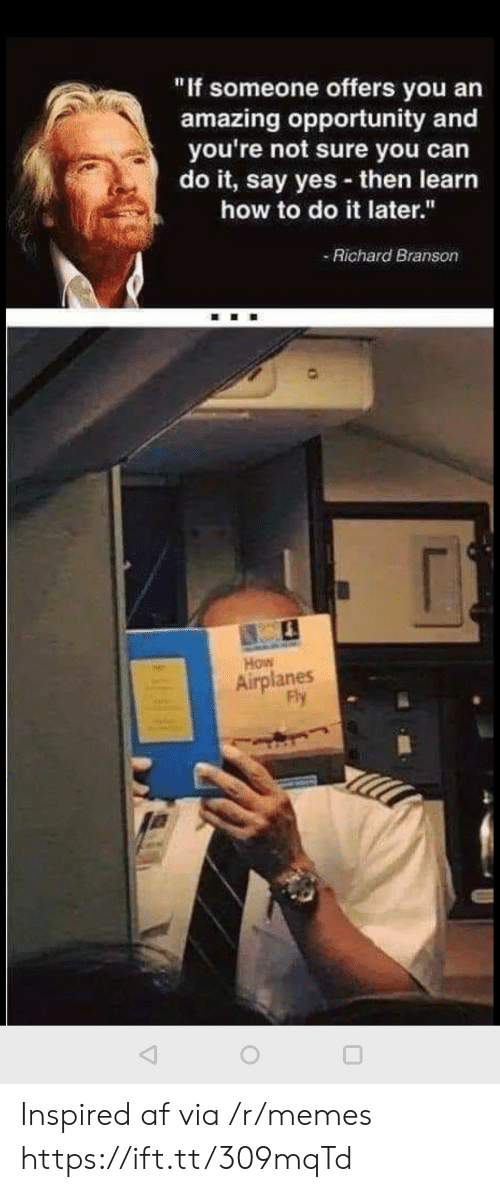 """you can do it: """"If someone offers you an  amazing opportunity and  you're not sure you can  do it, say yes then learn  how to do it later.""""  Richard Branson  How  Airplanes  Fly Inspired af via /r/memes https://ift.tt/309mqTd"""