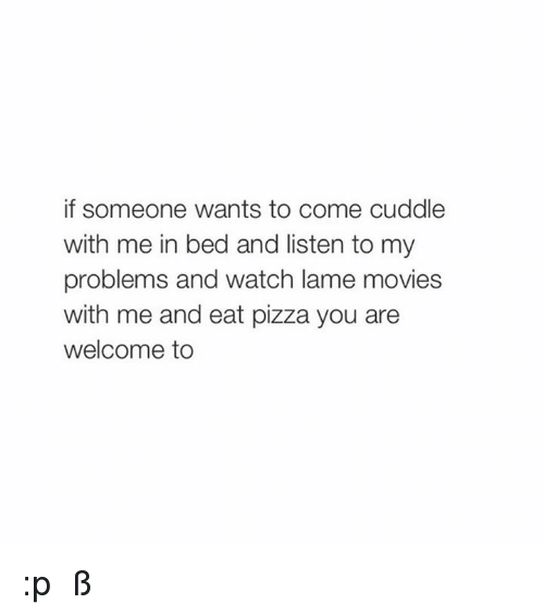 I Want To Cuddle With You Quotes: 25+ Best Memes About Eat Pizza