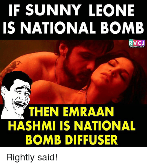sunny leone: IF SUNNY LEONE  IS NATIONAL BOMB  RVCJ  wWW.RVCI.COM  THEN EMRAAN  HASHMI IS NATIONAL  BOMB DIFFUSER Rightly said!