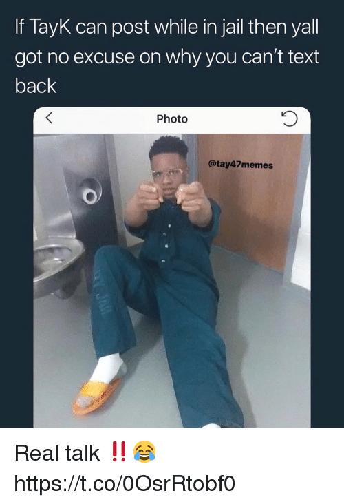 Jail, Text, and Text Back: If TayK can post while in jail then yall  got no excuse on why you can't text  back  Photo  @tay47memes Real talk ‼️😂 https://t.co/0OsrRtobf0