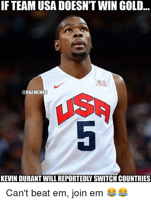 Kevin Durant, Nba, and Beats: IF TEAM USA DOESNT WIN GOLD  @NBAMEMES  KEVIN DURANT WILL REPORTEDLY SWITCH COUNTRIES Can't beat em, join em 😂😂