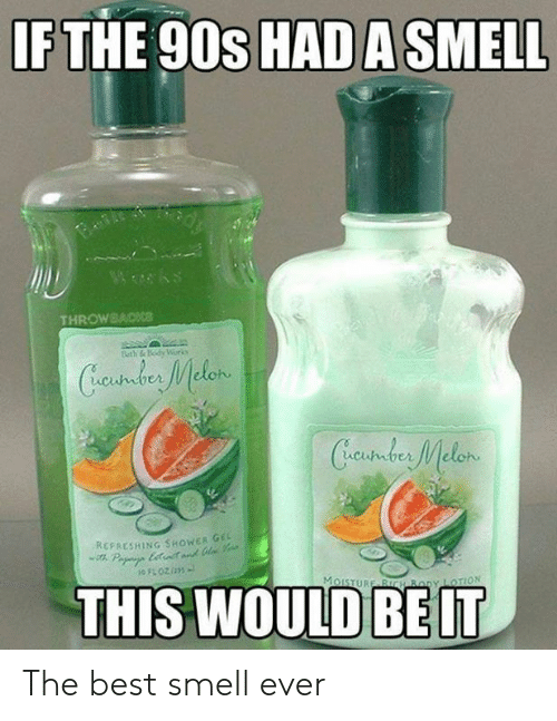 Lotion: IF THE 90s HAD A SMELL  Wwks  THROWBACKce  Beth &Body Worko  Cundus Melen  Creustder Melon  REFAESHING SHOWER GE  Pa ett  THIS WOULD  MoISTURE BICH By LOTION The best smell ever