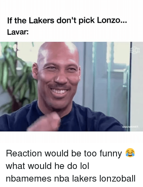 Basketball, Funny, and Los Angeles Lakers: If the Lakers don't pick Lonzo...  Lavar:  ONBANEMES Reaction would be too funny 😂what would he do lol nbamemes nba lakers lonzoball