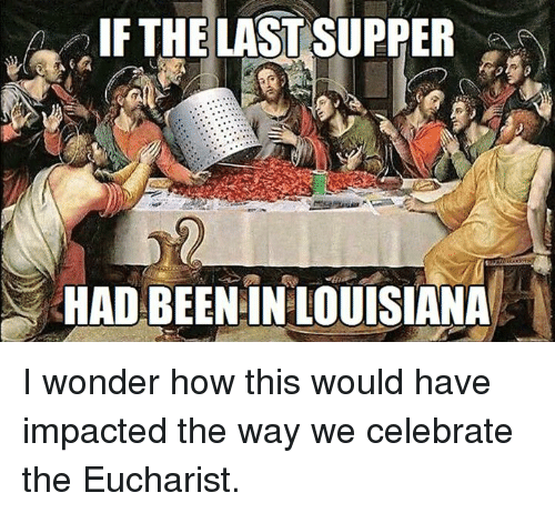 if the last supper had been in louisiana i wonder 2590567 if the last supper had been in louisiana i wonder how this would
