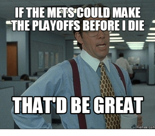 Thatd Be Great Meme: IF THE METS OULD MAKE  THE PLAYOFFS BEFORE IDIE  THATD BE GREAT  memes.COM