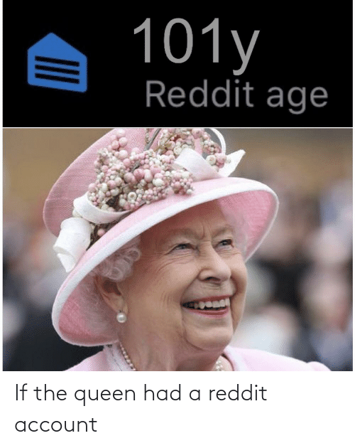 the queen: If the queen had a reddit account