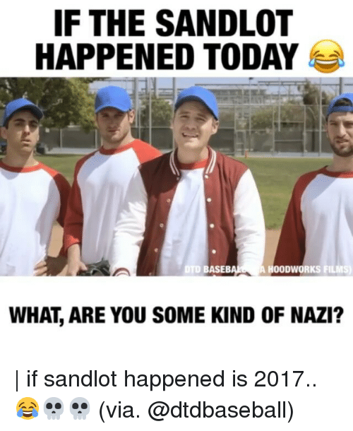 Memes, Today, and The Sandlot: IF THE SANDLOT  HAPPENED TODAY  DTD BASEB  HOODWORKS FILMS)  WHAT, ARE YOU SOME KIND OF NAZI? | if sandlot happened is 2017..😂💀💀 (via. @dtdbaseball)