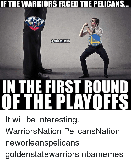 Memes, Warriors, and 🤖: IF THE WARRIORS FACED THE PELICANS  ONBAMEMES  IN THE FIRST ROUND  OF THE PLAYOFFS It will be interesting. WarriorsNation PelicansNation neworleanspelicans goldenstatewarriors nbamemes