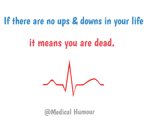Life, Memes, and Mean: If there are no ups & downs in your life  it means you are dead.  @Medical Humour
