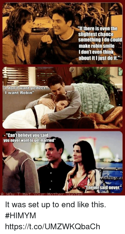 "Just Do It, Memes, and Never: If there is even the  slightest chance  something ldo could  make robinsmile  Idon't even think  about it I just do it.""  ..  I want Robin""  - ""Can't believe you said  you never want toget married""  ""I never said never."" It was set up to end like this. #HIMYM https://t.co/UMZWKQbaCh"