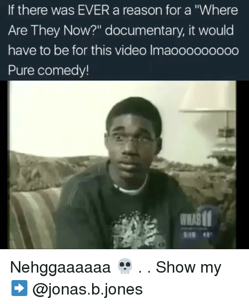 """Memes, Video, and Comedy: If there was EVER a reason for a """"Where  Are They Now?"""" documentary, it would  have to be for this video Imaooooooooo  Pure comedy! Nehggaaaaaa 💀 . . Show my ➡ @jonas.b.jones"""