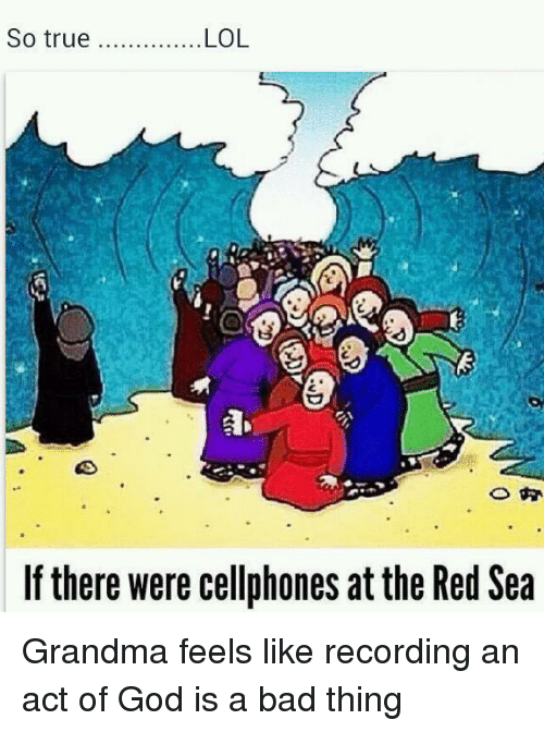 Bad, God, and Grandma: If there were cellphones at the Red Sea