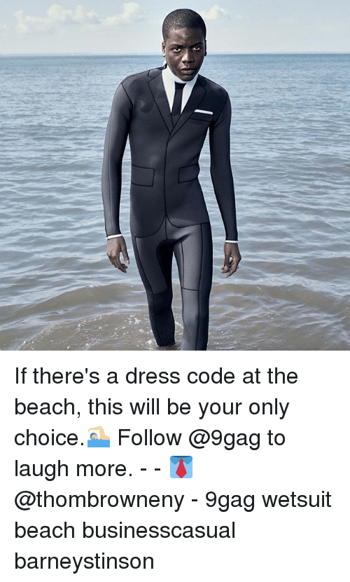 9gag, Memes, and Beach: If there's a dress code at the beach, this will be your only choice.🏊🏼 Follow @9gag to laugh more. - - 👔 @thombrowneny - 9gag wetsuit beach businesscasual barneystinson