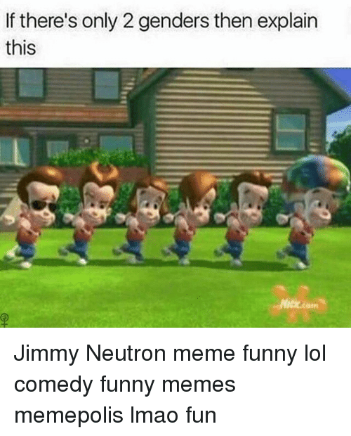 Funny, Lmao, and Lol: If there's only 2 genders then explain  this Jimmy Neutron meme funny lol comedy funny memes memepolis lmao fun