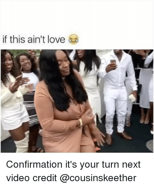 Video: if this ain't love Confirmation it's your turn next video credit @cousinskeether