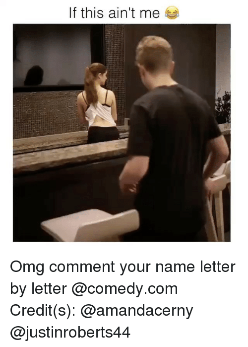 Memes, 🤖, and Letters: If this ain't me Omg comment your name letter by letter @comedy.com Credit(s): @amandacerny @justinroberts44