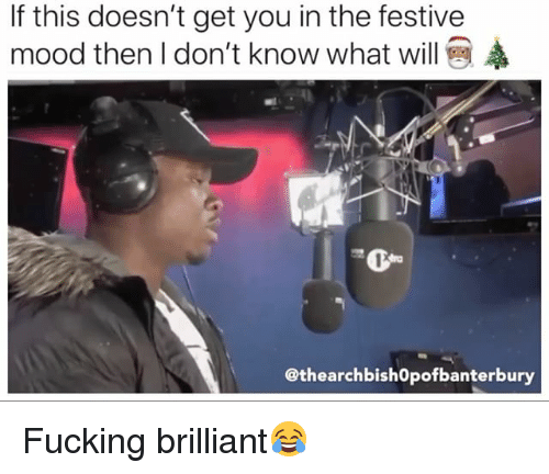 Fucking, Mood, and British: If this doesn't get you in the festive  mood then I don't know what will  @thearchbish0pofbanterbury Fucking brilliant😂