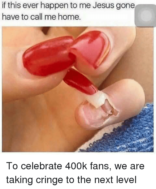 🤖: if this ever happen to me Jesus gone  have to call me home. To celebrate 400k fans, we are taking cringe to the next level