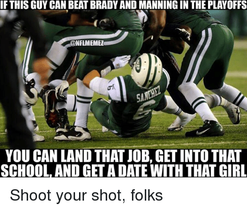 Nfl, School, and Girl: IF THIS GUY CAN BEAT BRADYAND MANNING IN THE PLAYOFFS  @NFLMEMEZ  YOU CAN LAND THAT JOB, GET INTO THAT  SCHOOL, AND GET ADATE WITH THAT GIRL Shoot your shot, folks