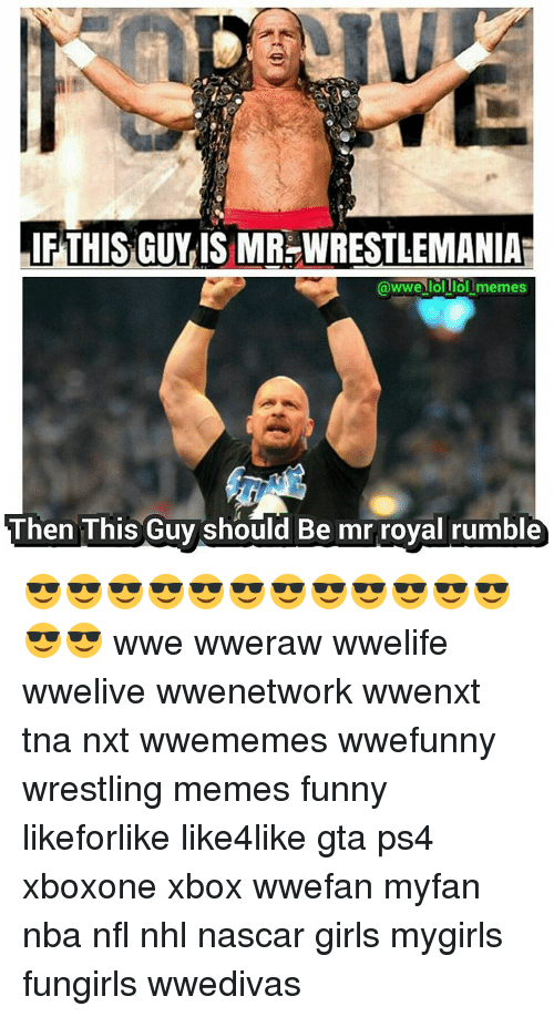 royal rumble: IF THIS GUY IS MR WRESTLEMANIA  owwe lolllollmemes  Then This Guy should Be mr royal rumble 😎😎😎😎😎😎😎😎😎😎😎😎😎😎 wwe wweraw wwelife wwelive wwenetwork wwenxt tna nxt wwememes wwefunny wrestling memes funny likeforlike like4like gta ps4 xboxone xbox wwefan myfan nba nfl nhl nascar girls mygirls fungirls wwedivas