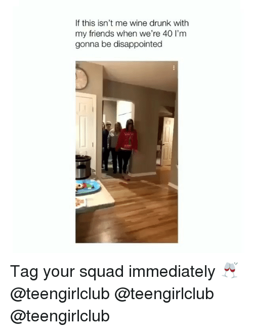 wine drunk: If this isn't me wine drunk with  my friends when we're 40 I'm  gonna be disappointed Tag your squad immediately 🥂 @teengirlclub @teengirlclub @teengirlclub