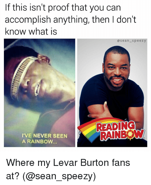if this isnt proof that you can accomplish anything then 11618219 🅱 25 best memes about reading rainbow reading rainbow memes