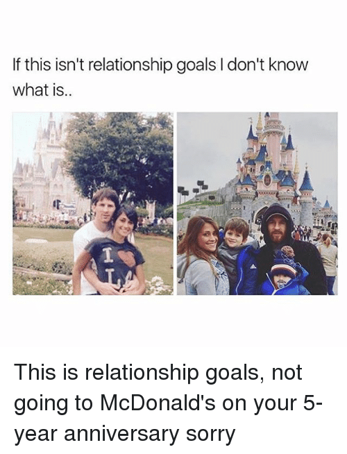 McDonalds, Memes, and Relationships: If this isn't relationship goals l don't know  what is This is relationship goals, not going to McDonald's on your 5-year anniversary sorry