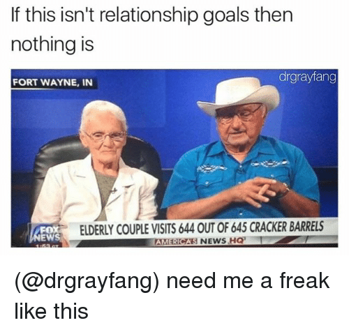 Goals, News, and Relationship Goals: If this isn't relationship goals then  nothing is  drgrayfang  FORT WAYNE, IN  FOX  EWS  ELDERLY COUPLE VISITS 644 OUT OF 645 CRACKER BARRELS  AMERICAS NEWS HQ (@drgrayfang) need me a freak like this
