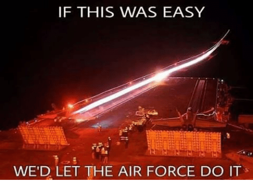 Memes, Air Force, and 🤖: IF THIS WAS EASY  WED LET THE AIR FORCE DO IT