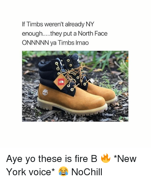 timbs: If Timbs weren't already NY  enough....they put a North Face  ONNNNN ya Timbs Imao Aye yo these is fire B 🔥 *New York voice* 😂 NoChill