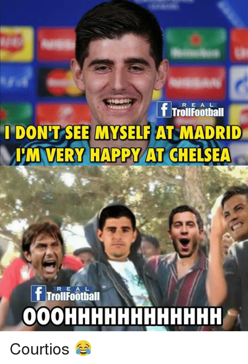Memes, 🤖, and Madrid: If TrollFootball  I DON'T SEE MYSELF AT MADRID  IM VERY HAPPY AT CHELSEA  lf Troll Football Courtios 😂