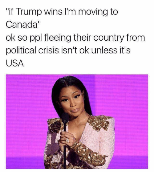 """If Trump Wins: """"if Trump wins l'm moving to  Canada""""  ok so ppl fleeing their country from  political crisis isn't ok unless it's  USA"""