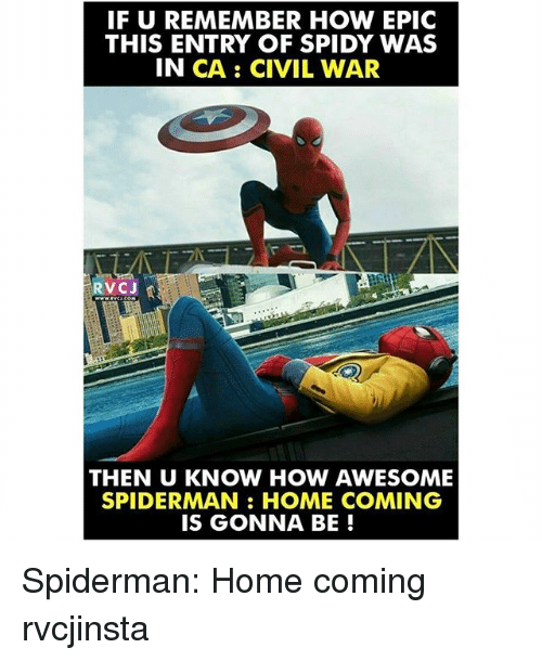 Memes, Civil War, and Home: IF U REMEMBER HOW EPIC  THIS ENTRY OF SPIDY WAS  IN CA CIVIL WAR  RVCJ  THEN U KNOW HOW AWESOME  SPIDERMAN HOME COMING  IS GONNA BE Spiderman: Home coming rvcjinsta