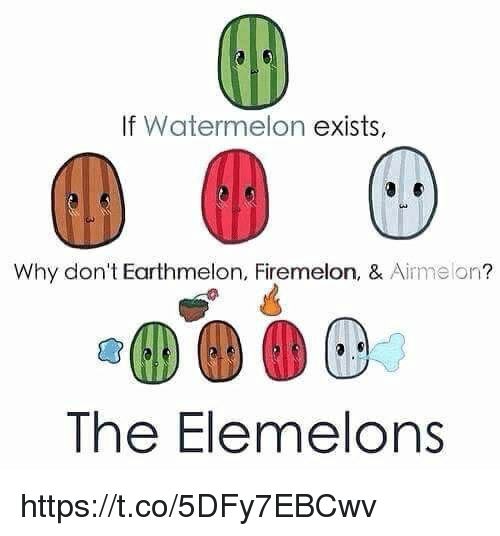 Elemelons: If Watermelon  exists,  Why don't Earthmelon, Firemelon, & Aime on  The Elemelons https://t.co/5DFy7EBCwv