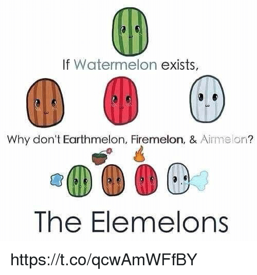 Melonism: If Watermelon  exists,  Why don't melon, Firemelon, & Aime on  The Elemelons https://t.co/qcwAmWFfBY