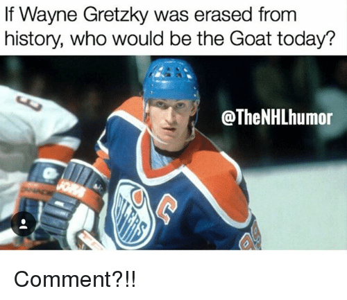 Goating: If Wayne Gretzky was erased from  history, who would be the Goat today?  @TheNHLhumon Comment?!!
