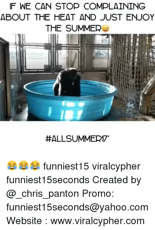 Funny, Summer, and Heat: IF WE CAN STOP COMPLAINING  ABOUT THE HEAT AND JUST ENJOY  THE SUMMER  InstaVitden  😂😂😂 funniest15 viralcypher funniest15seconds Created by @_chris_panton Promo: funniest15seconds@yahoo.com Website : www.viralcypher.com