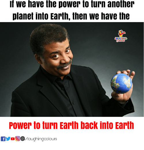 Earth, Power, and Indianpeoplefacebook: If we have the power to turn another  planet into Earth, then we have the  Colours  Power to turn Earth back into Earth  fo/Maughingcolours