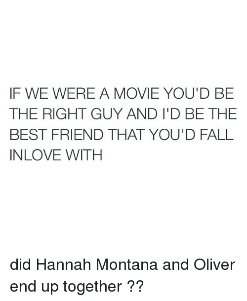 Hannah Montana: IF WE WERE A MOVIE YOU'D BE  THE RIGHT GUY AND ID BE THE  BEST FRIEND THAT YOUD FALL  IN LOVE WITH did Hannah Montana and Oliver end up together ??