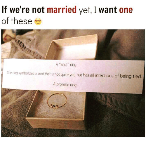 """A Promise Ring: If we're not married yet, I want one  of these  A """"knot"""" ring.  The ring symbolizes a knot that is not quite yet, but has all intentions of being tied.  A promise ring."""