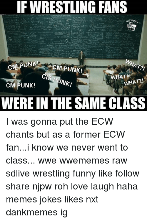 Cm Punk: IF WRESTLING FANS  STILL  PUNK!  CMPUNK!  WHAT?!  PUNK!  WHAT  CM PUNK!  WERE IN THE SAME CLASS I was gonna put the ECW chants but as a former ECW fan...i know we never went to class... wwe wwememes raw sdlive wrestling funny like follow share njpw roh love laugh haha memes jokes likes nxt dankmemes ig