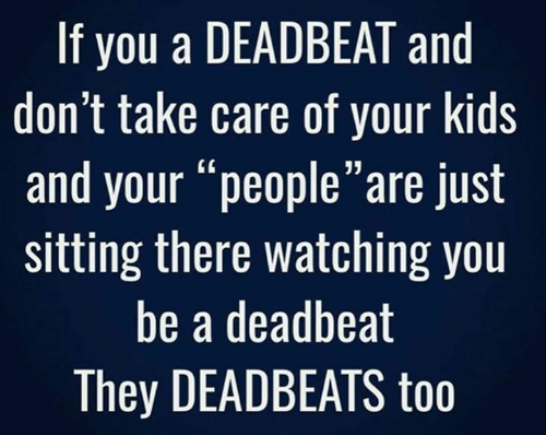 """deadbeat: If you a DEADBEAT and  don't take care of your kids  and your """"people""""are just  sitting there watching you  be a deadbeat  They DEADBEATS too"""