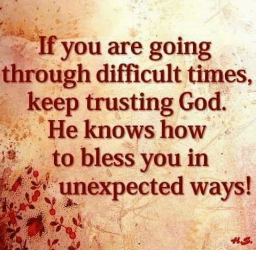 Unexpectable: If you are going  through difficult times,  keep trusting God.  He knows how  to bless you in  unexpected ways!