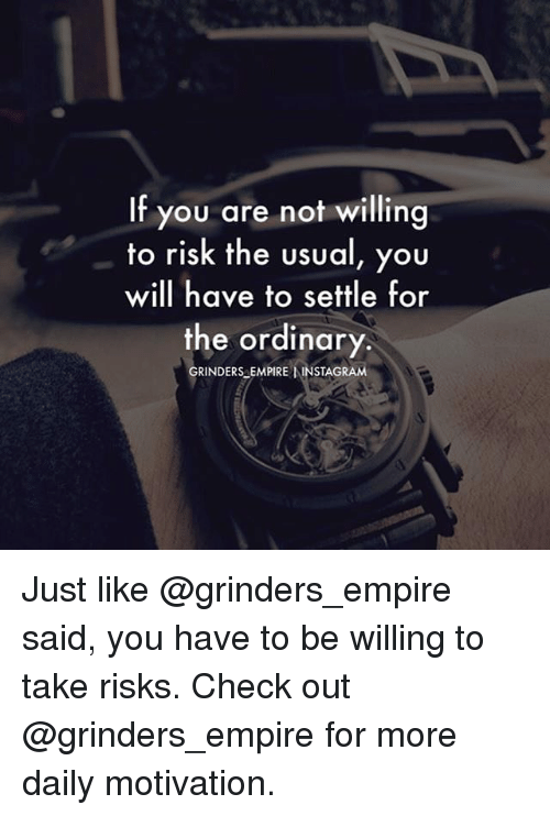 Empire, Memes, and 🤖: If you are not willing  to risk the usual, you  will have to settle for  the ordinary.  GRINDERS EMPIRE IAINSTAGRAM Just like @grinders_empire said, you have to be willing to take risks. Check out @grinders_empire for more daily motivation.